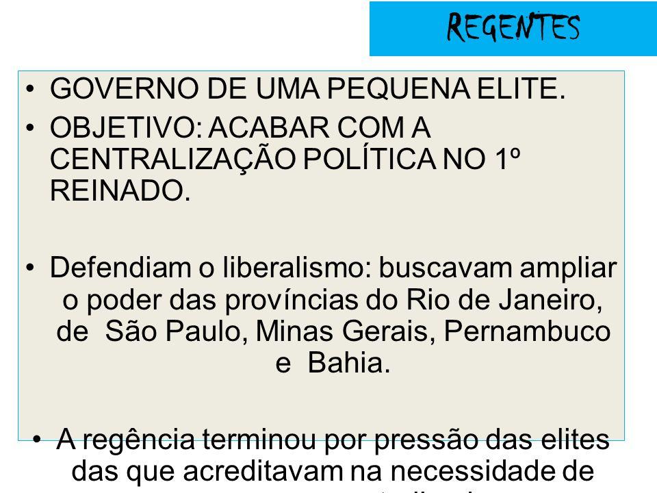 REGENTES GOVERNO DE UMA PEQUENA ELITE.