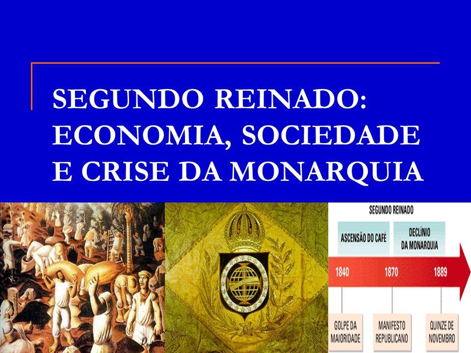 SEGUNDO REINADO: ECONOMIA, SOCIEDADE E CRISE DA MONARQUIA