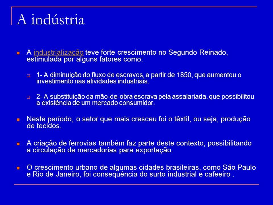 A indústria A industrialização teve forte crescimento no Segundo Reinado, estimulada por alguns fatores como: