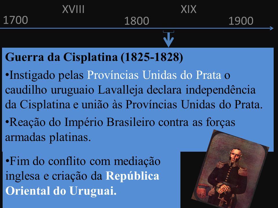 XVIII XIX. 1700. 1800. 1900. Guerra da Cisplatina (1825-1828)