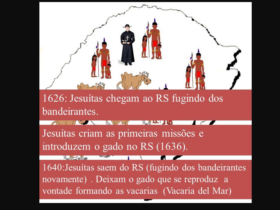 1626: Jesuítas chegam ao RS fugindo dos bandeirantes.
