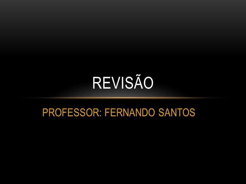 PROFESSOR: FERNANDO SANTOS