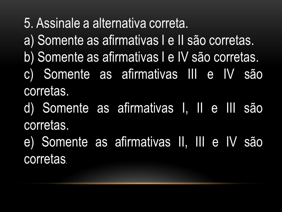 5. Assinale a alternativa correta.