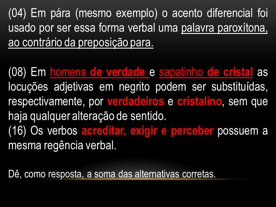 (04) Em pára (mesmo exemplo) o acento diferencial foi usado por ser essa forma verbal uma palavra paroxítona, ao contrário da preposição para.