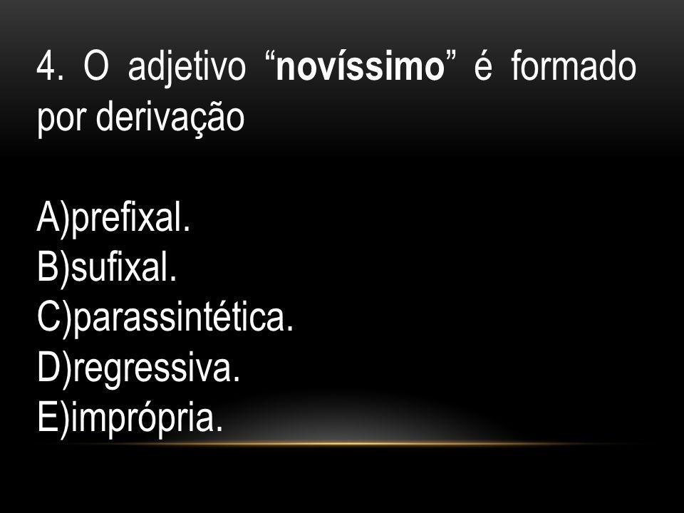 4. O adjetivo novíssimo é formado por derivação