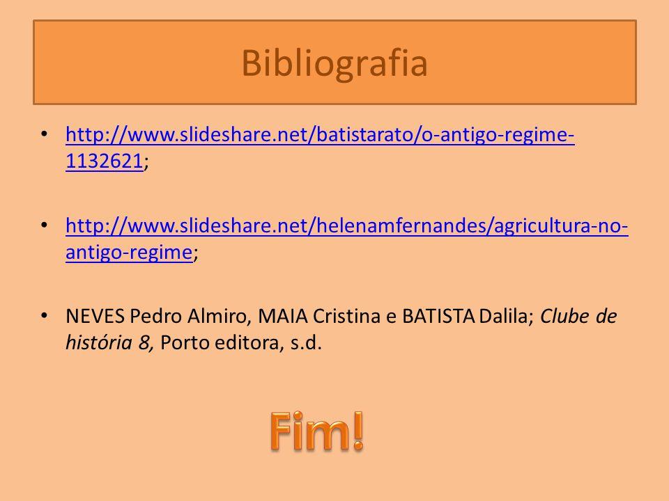 Bibliografia http://www.slideshare.net/batistarato/o-antigo-regime-1132621; http://www.slideshare.net/helenamfernandes/agricultura-no-antigo-regime;