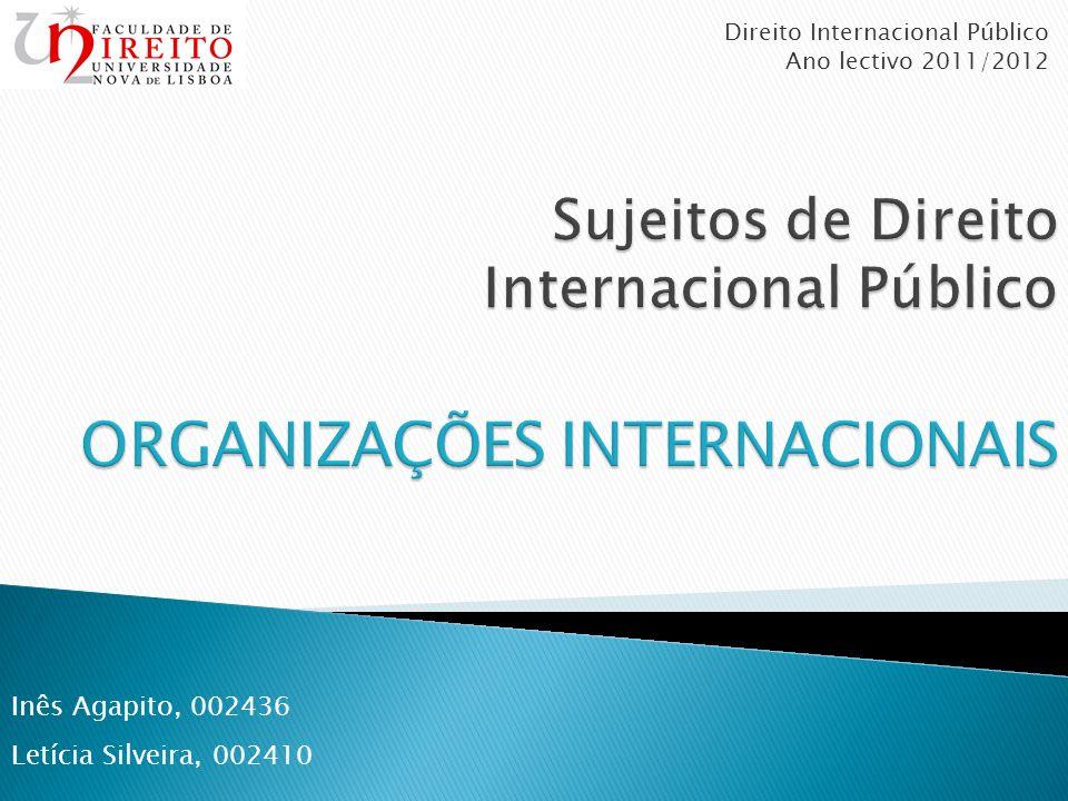 Sujeitos de Direito Internacional Público ORGANIZAÇÕES INTERNACIONAIS