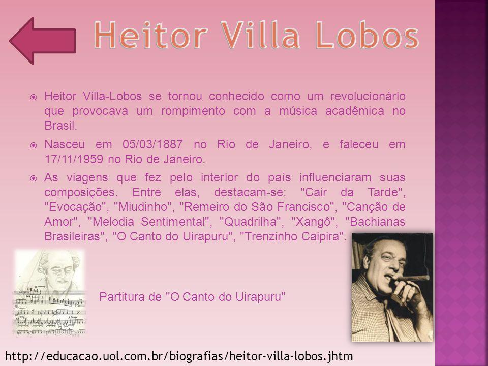 Heitor Villa Lobos Heitor Villa-Lobos se tornou conhecido como um revolucionário que provocava um rompimento com a música acadêmica no Brasil.