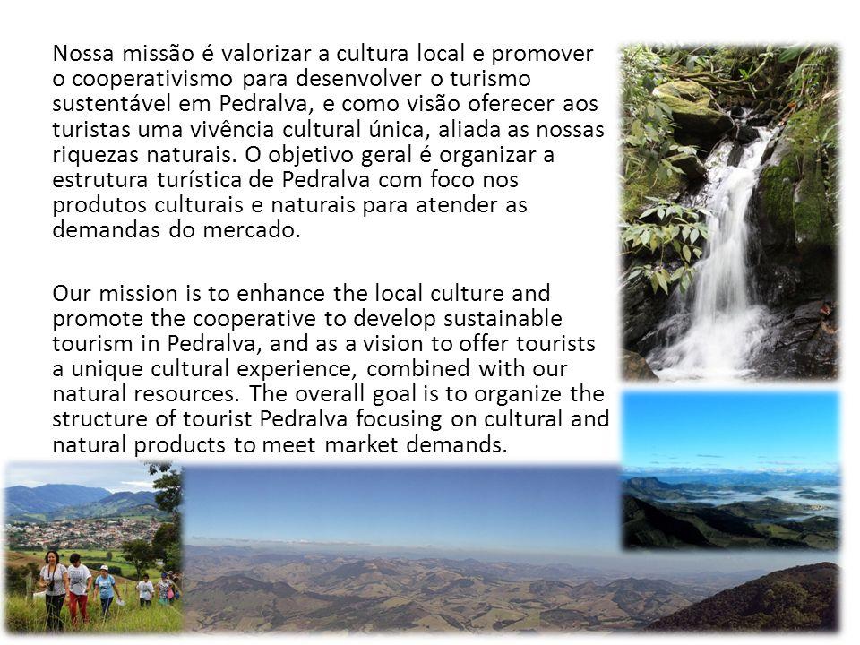 Nossa missão é valorizar a cultura local e promover o cooperativismo para desenvolver o turismo sustentável em Pedralva, e como visão oferecer aos turistas uma vivência cultural única, aliada as nossas riquezas naturais.