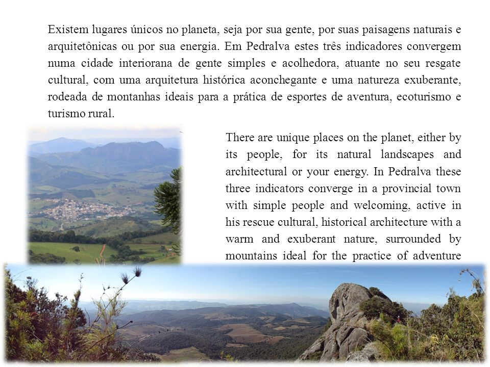 Existem lugares únicos no planeta, seja por sua gente, por suas paisagens naturais e arquitetônicas ou por sua energia.
