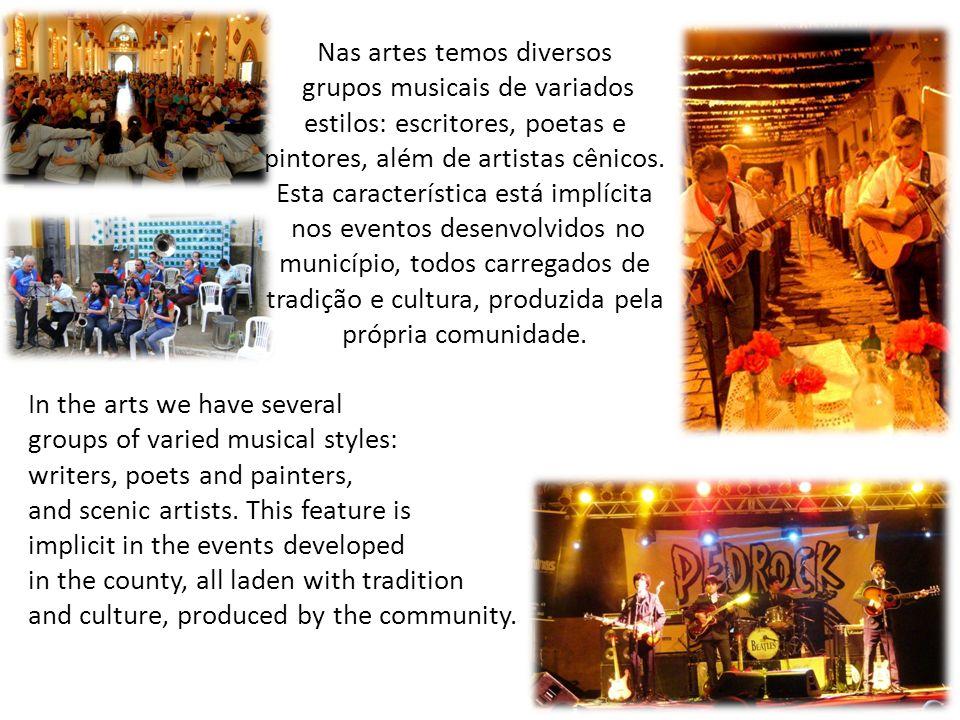 Nas artes temos diversos grupos musicais de variados estilos: escritores, poetas e pintores, além de artistas cênicos.