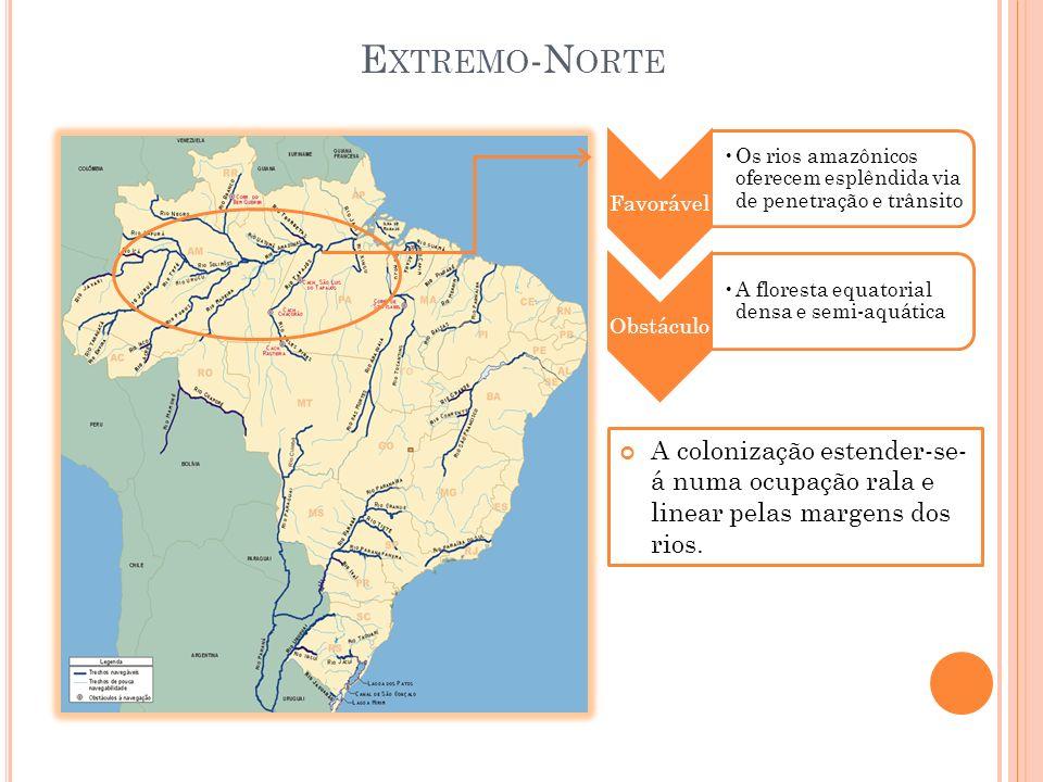 Extremo-Norte Favorável. Os rios amazônicos oferecem esplêndida via de penetração e trânsito. Obstáculo.