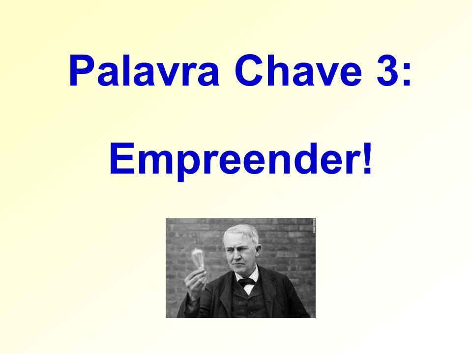 Palavra Chave 3: Empreender!
