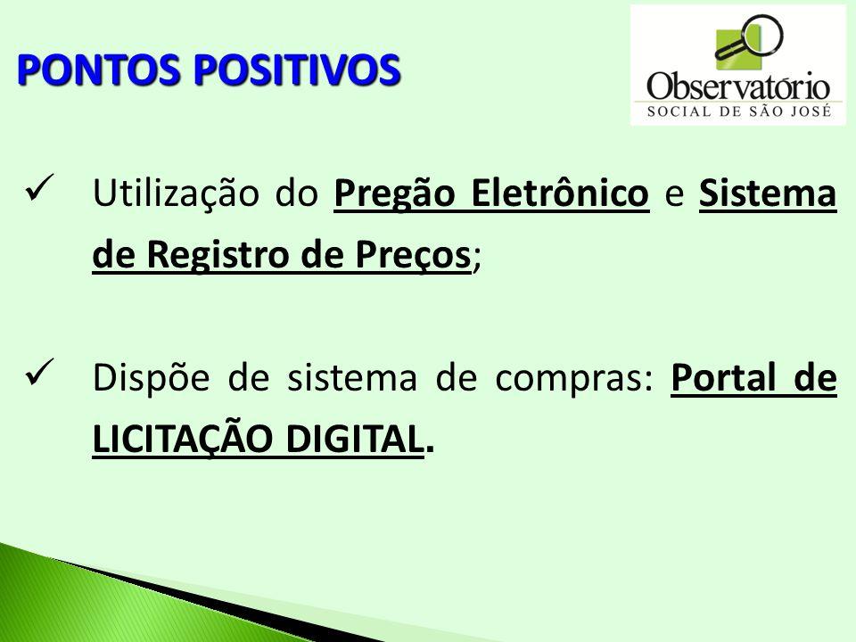 PONTOS POSITIVOS Utilização do Pregão Eletrônico e Sistema de Registro de Preços; Dispõe de sistema de compras: Portal de LICITAÇÃO DIGITAL.