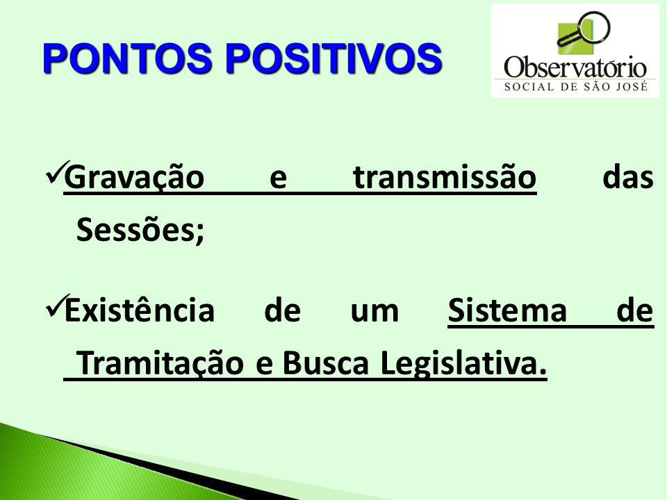 PONTOS POSITIVOS Gravação e transmissão das Sessões;