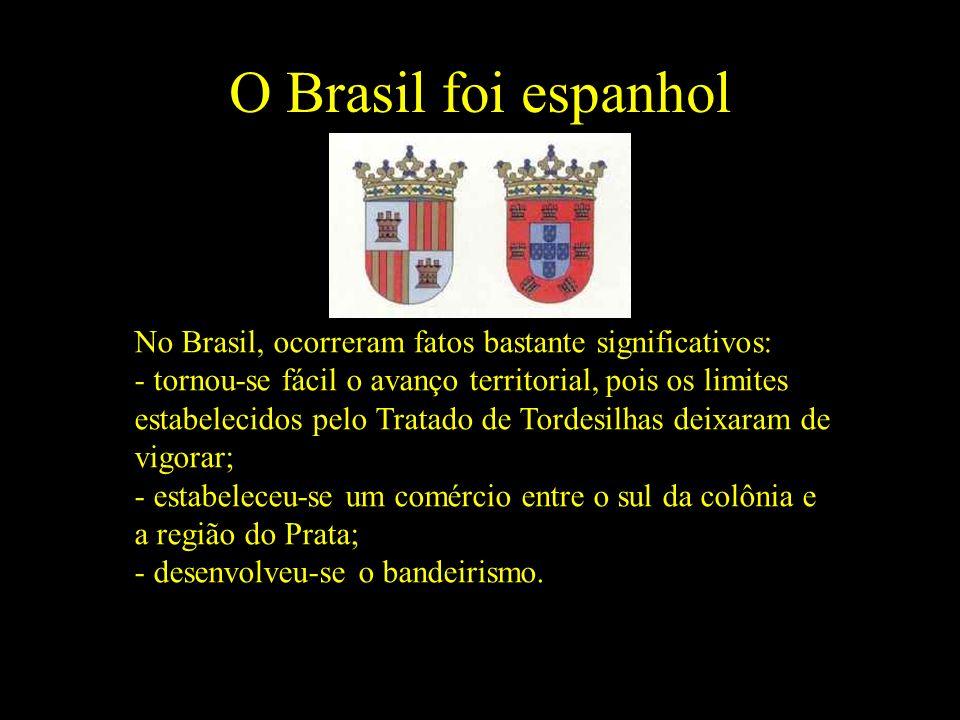 O Brasil foi espanhol No Brasil, ocorreram fatos bastante significativos: