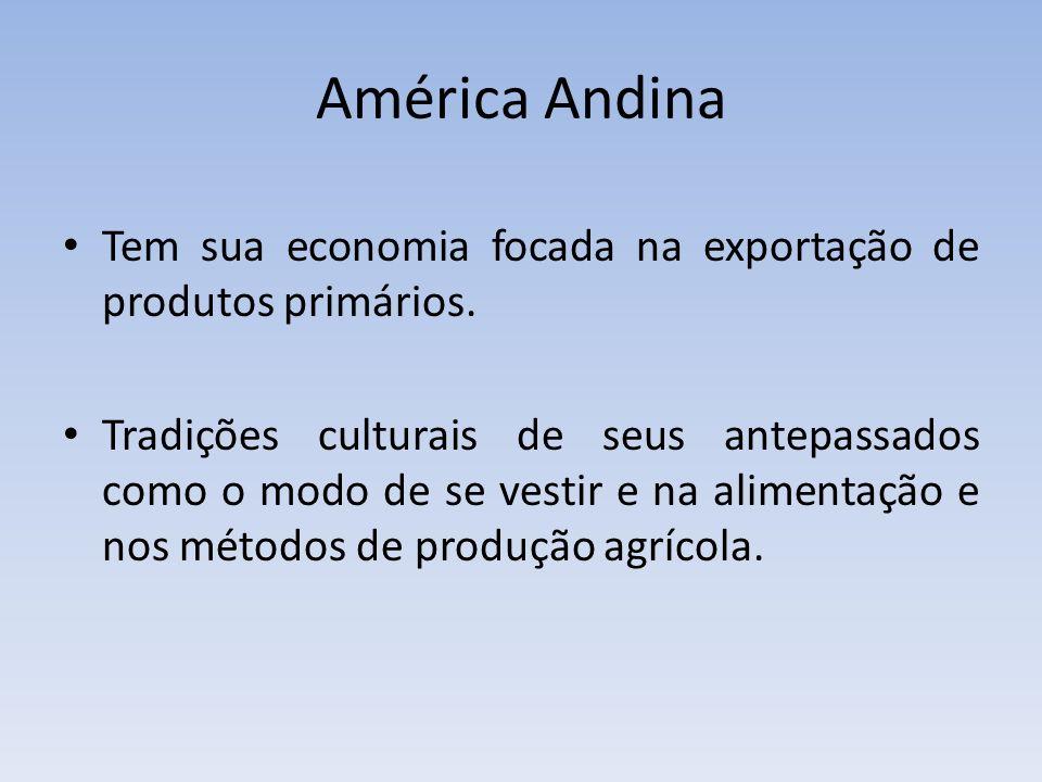 América Andina Tem sua economia focada na exportação de produtos primários.
