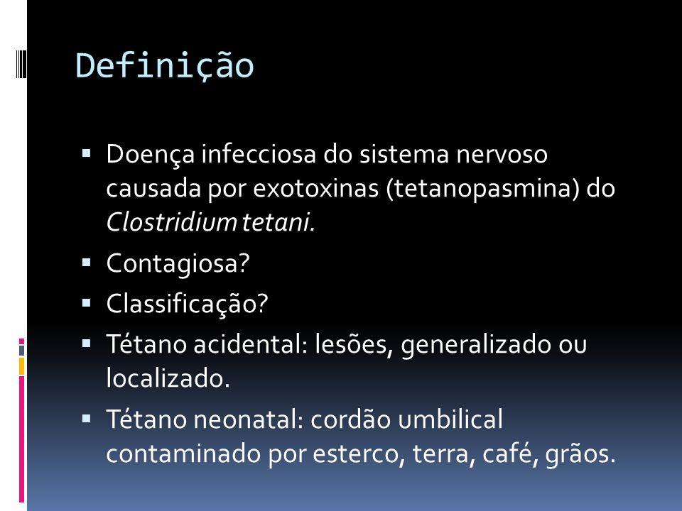 Definição Doença infecciosa do sistema nervoso causada por exotoxinas (tetanopasmina) do Clostridium tetani.