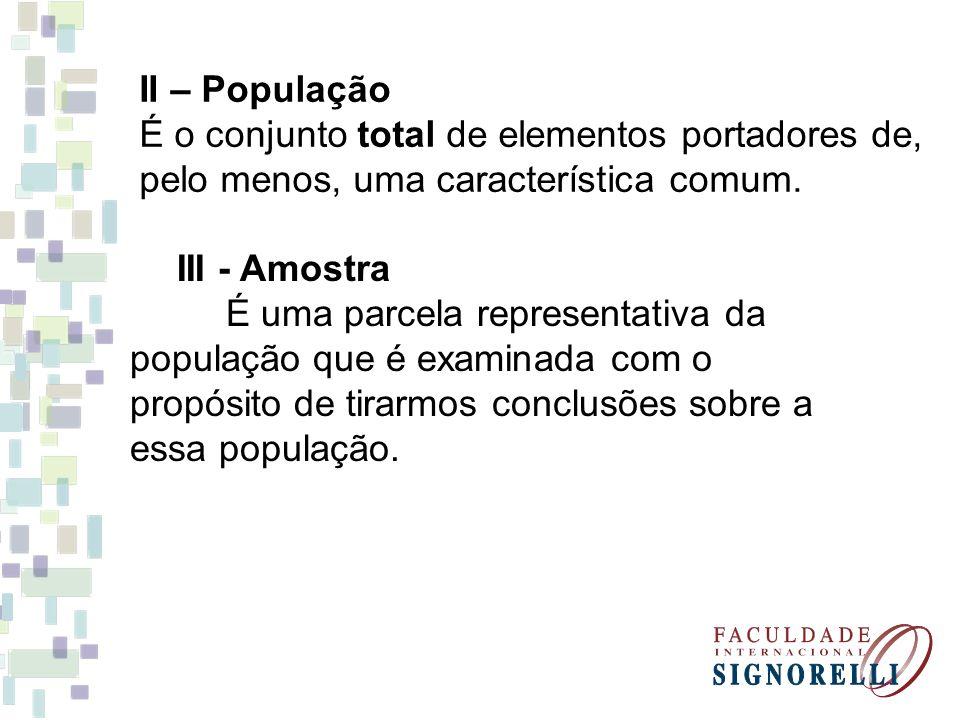 II – População É o conjunto total de elementos portadores de, pelo menos, uma característica comum.