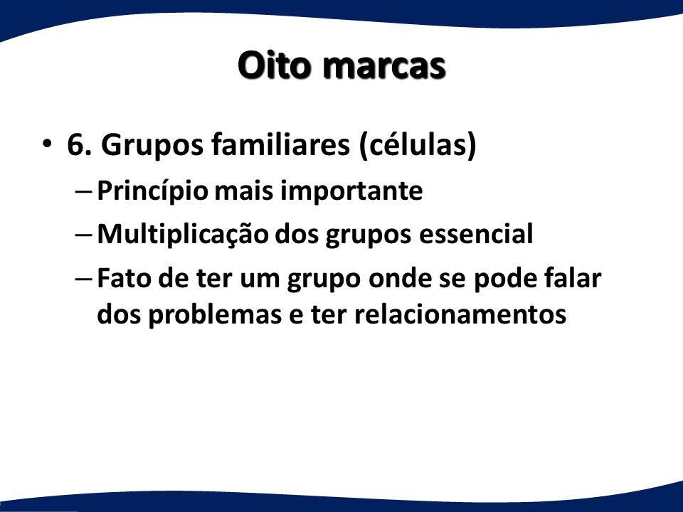 Oito marcas 6. Grupos familiares (células) Princípio mais importante