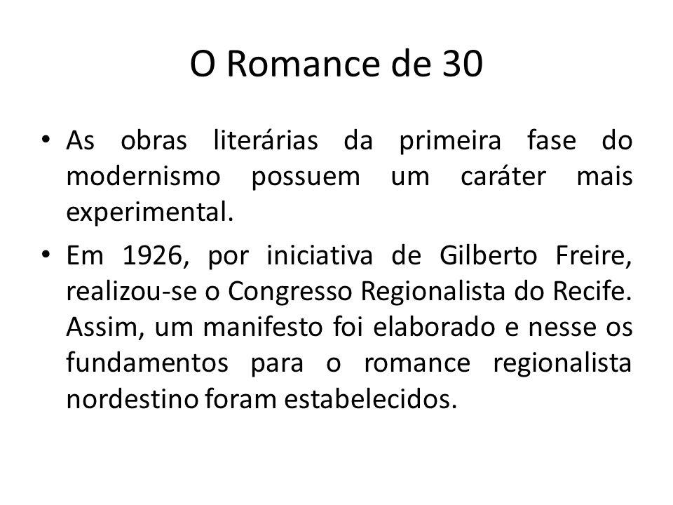 O Romance de 30 As obras literárias da primeira fase do modernismo possuem um caráter mais experimental.
