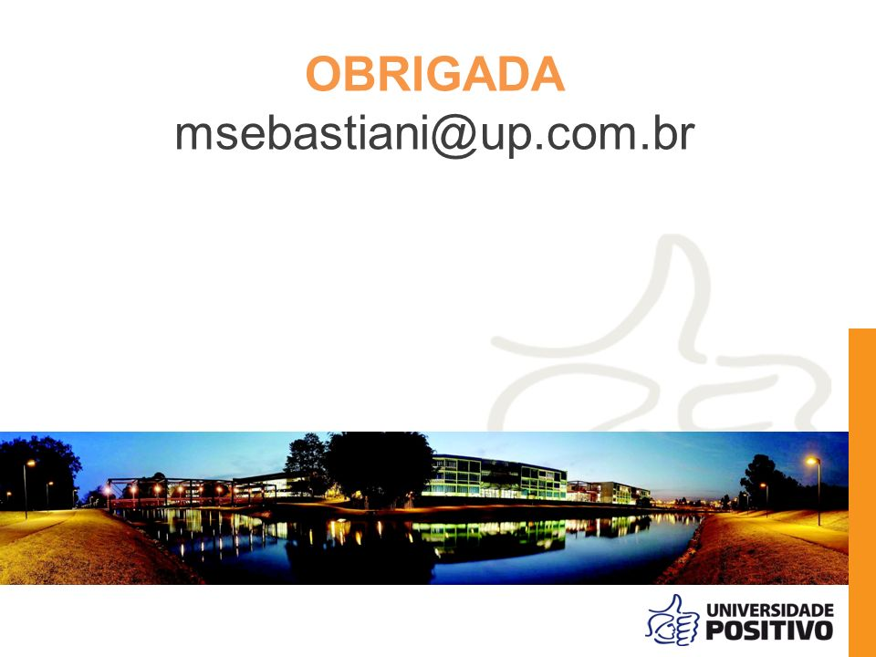 OBRIGADA msebastiani@up.com.br