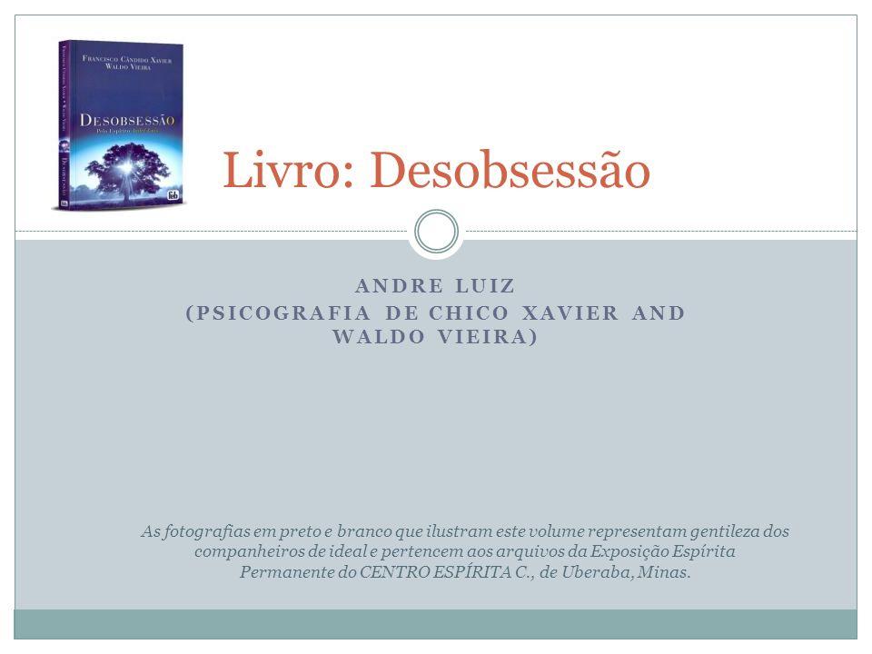 Andre Luiz (Psicografia de Chico Xavier and Waldo Vieira)