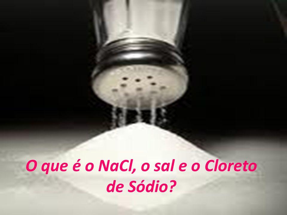 O que é o NaCl, o sal e o Cloreto de Sódio