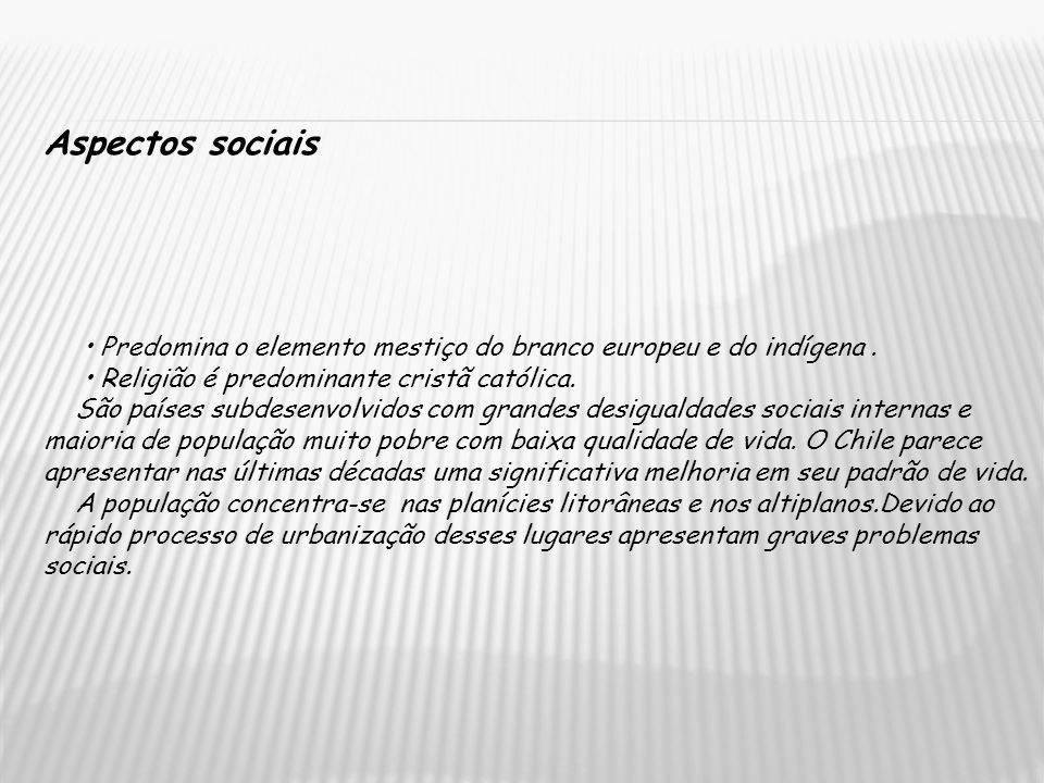 Aspectos sociais • Predomina o elemento mestiço do branco europeu e do indígena . • Religião é predominante cristã católica.