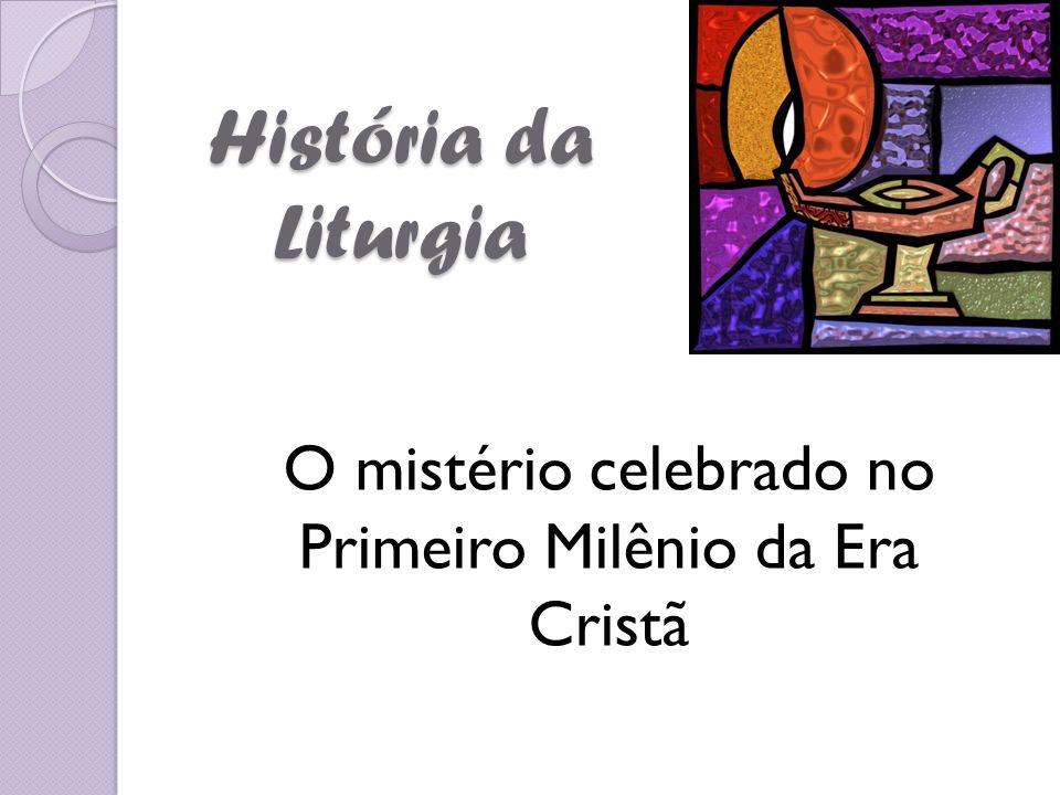 O mistério celebrado no Primeiro Milênio da Era Cristã