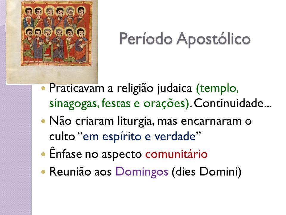 Período Apostólico Praticavam a religião judaica (templo, sinagogas, festas e orações). Continuidade...