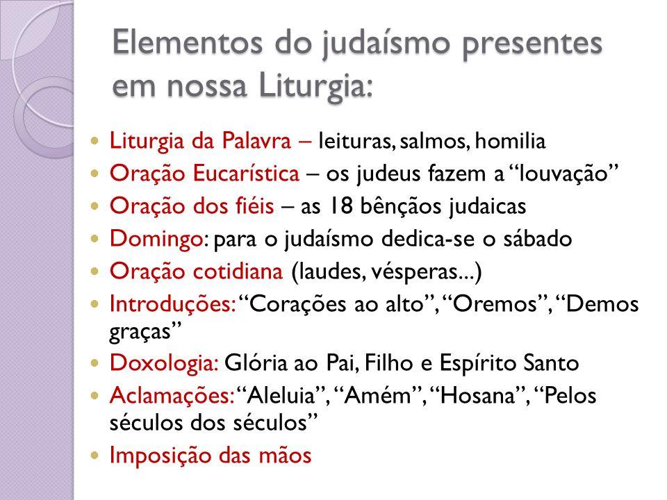 Elementos do judaísmo presentes em nossa Liturgia: