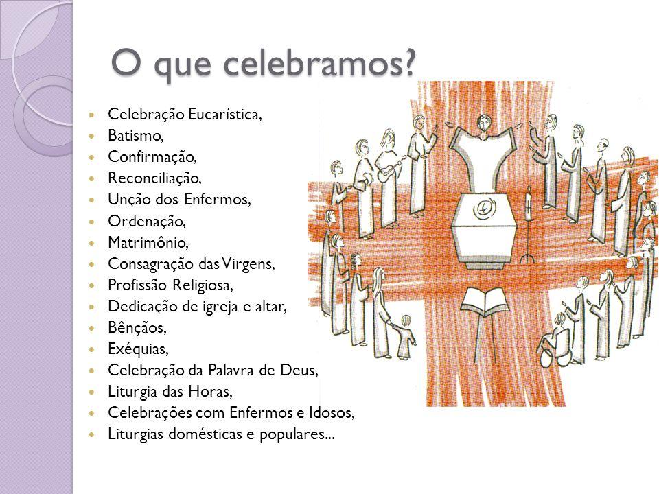 O que celebramos Celebração Eucarística, Batismo, Confirmação,