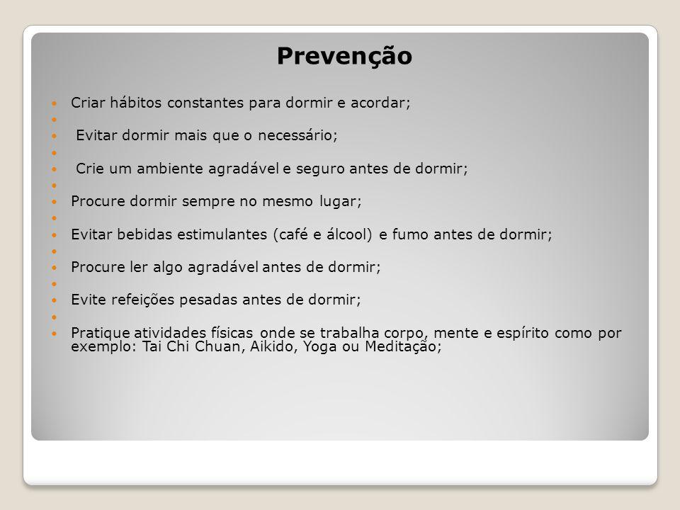 Prevenção Criar hábitos constantes para dormir e acordar;