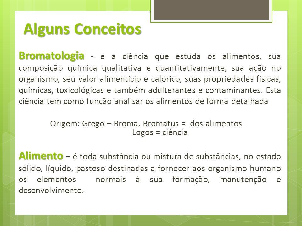Origem: Grego – Broma, Bromatus = dos alimentos Logos = ciência