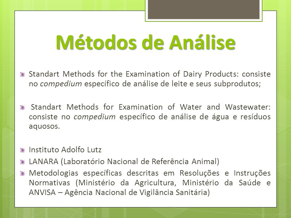 Métodos de Análise Standart Methods for the Examination of Dairy Products: consiste no compedium específico de análise de leite e seus subprodutos;