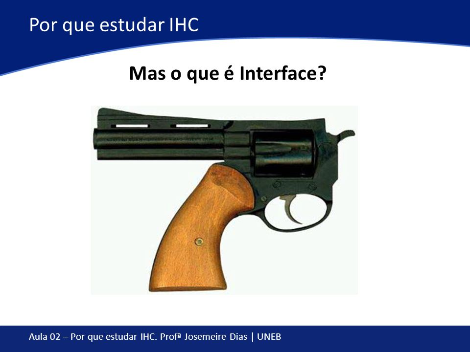 Por que estudar IHC Mas o que é Interface