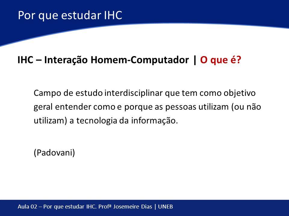 Por que estudar IHC IHC – Interação Homem-Computador | O que é