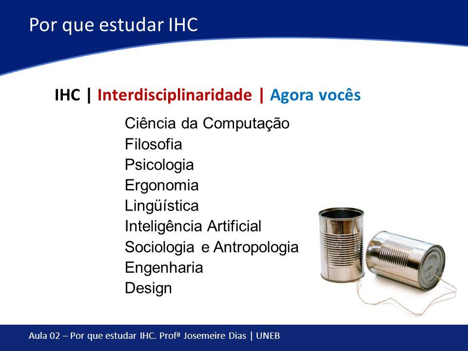 Por que estudar IHC IHC | Interdisciplinaridade | Agora vocês