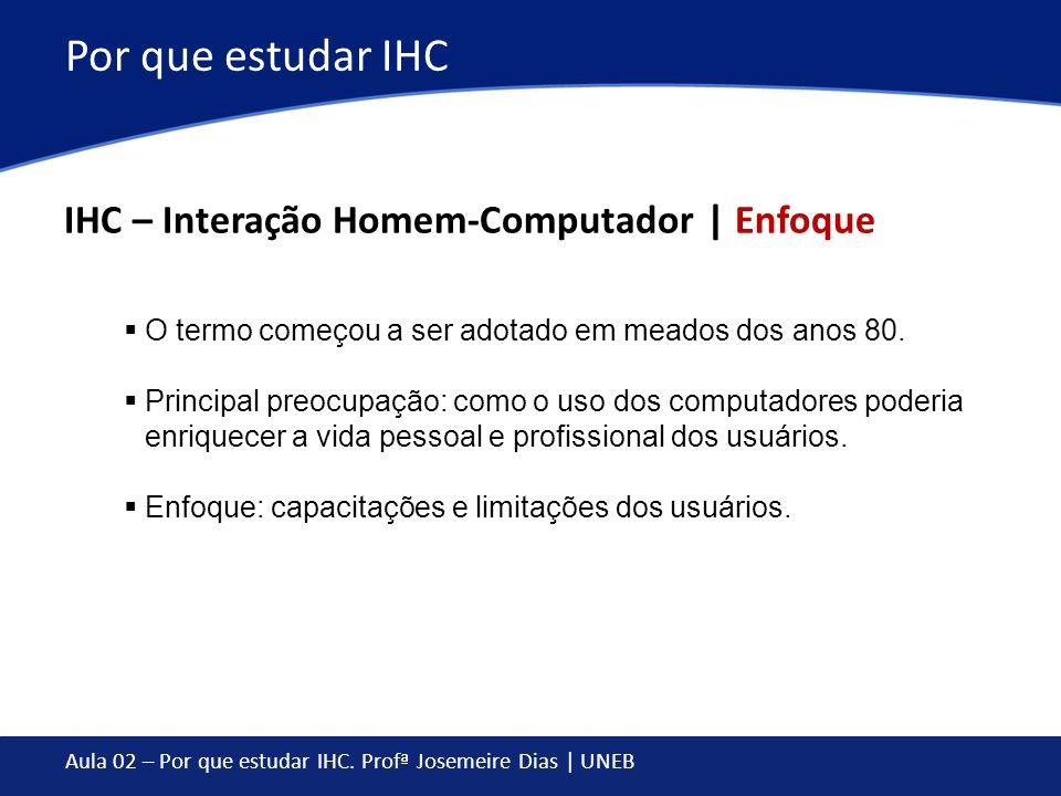 Por que estudar IHC IHC – Interação Homem-Computador | Enfoque