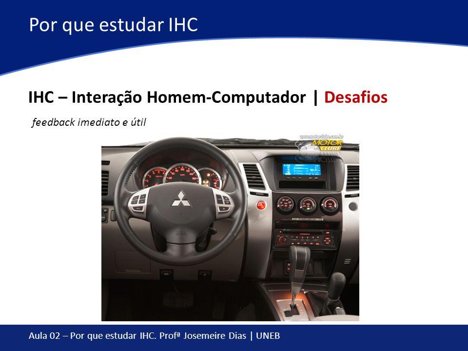 Por que estudar IHC IHC – Interação Homem-Computador | Desafios