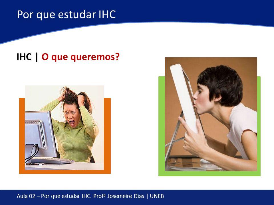 Por que estudar IHC IHC | O que queremos