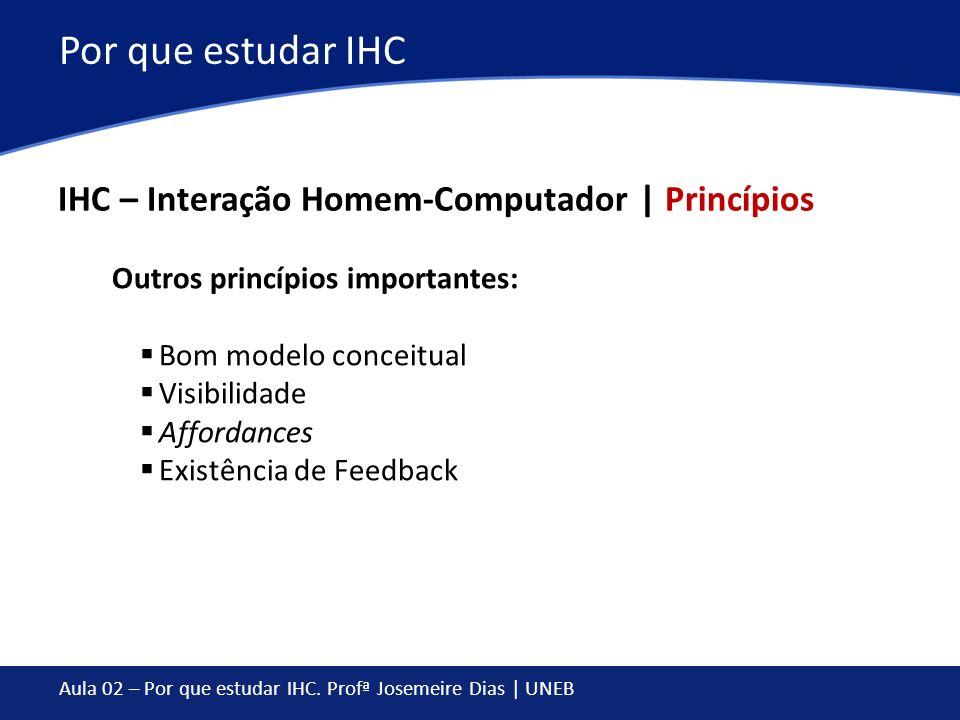 Por que estudar IHC IHC – Interação Homem-Computador | Princípios