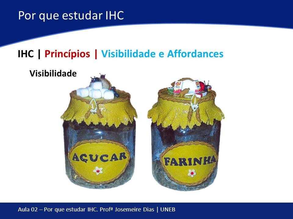 Por que estudar IHC IHC | Princípios | Visibilidade e Affordances