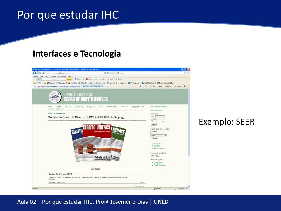 Por que estudar IHC Interfaces e Tecnologia Exemplo: SEER