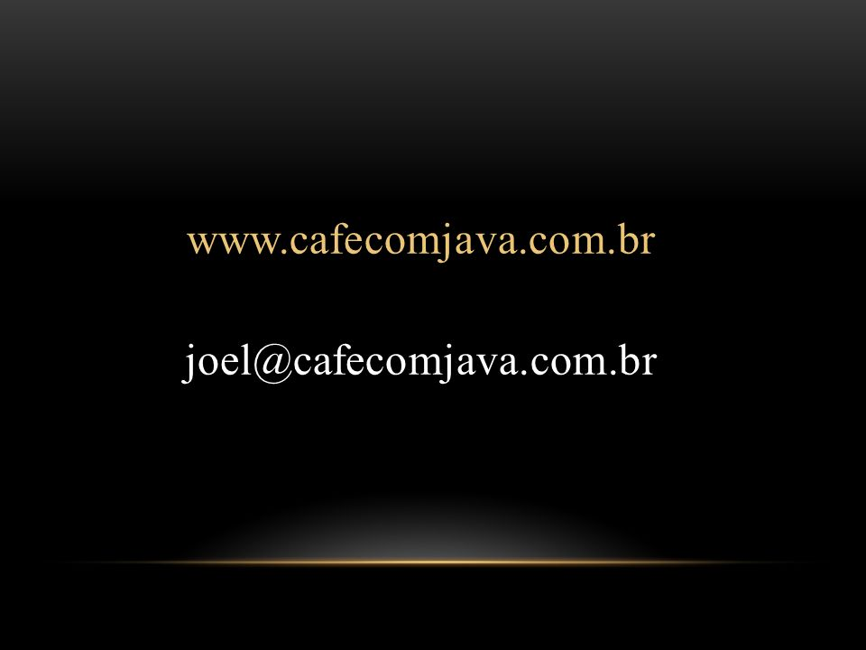 www.cafecomjava.com.br joel@cafecomjava.com.br