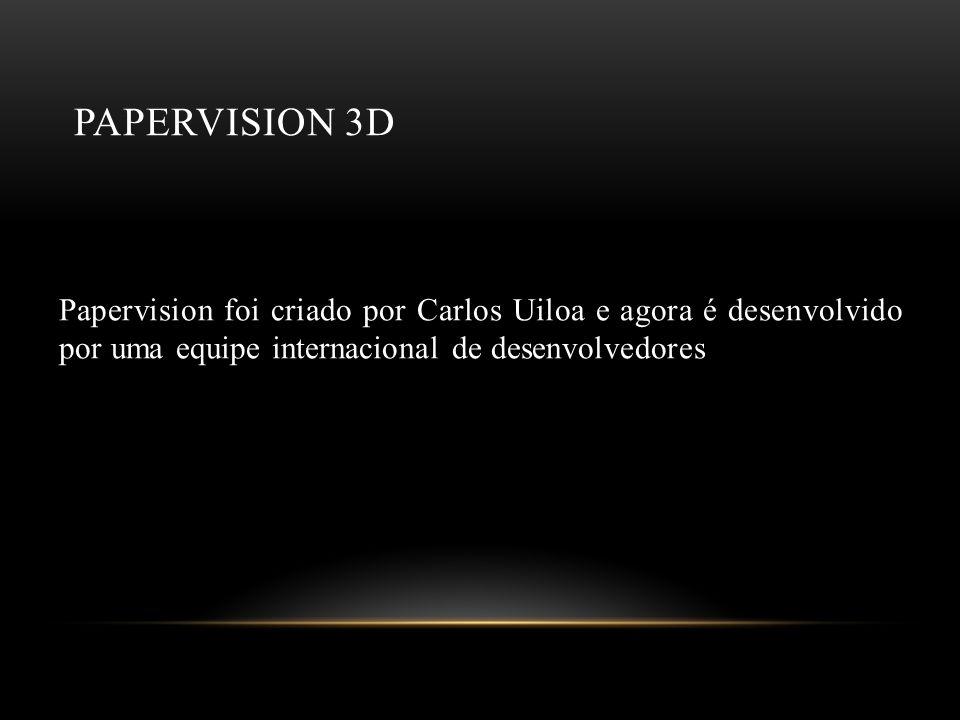 Papervision 3D Papervision foi criado por Carlos Uiloa e agora é desenvolvido por uma equipe internacional de desenvolvedores.