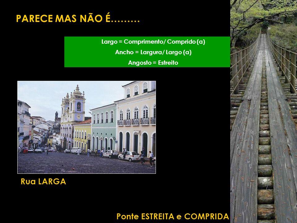 Largo = Comprimento/ Comprido (a) Ancho = Largura/ Largo (a)