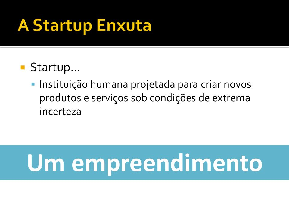 Um empreendimento A Startup Enxuta Startup...