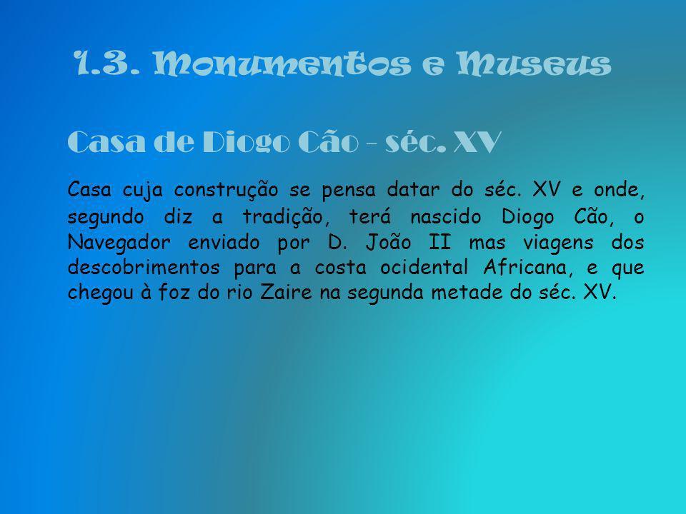 1.3. Monumentos e Museus Casa de Diogo Cão - séc. XV.